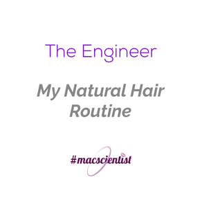 The Engineer: My Natural Hair Routine