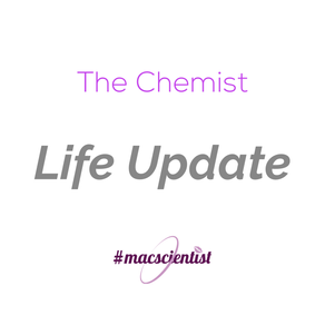 The Chemist: Life Update