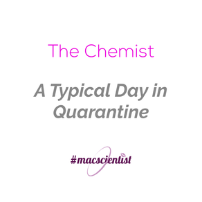 The Chemist: A Typical Day in Quarantine