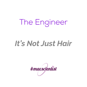 The Engineer: It's Not Just Hair
