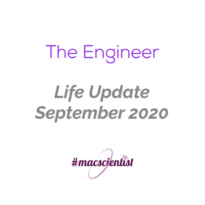 The Engineer: Life Update September 2020