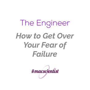 The Engineer: How to Get Over Your Fear Of Failure