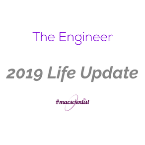 The Engineer: 2019 Life Update