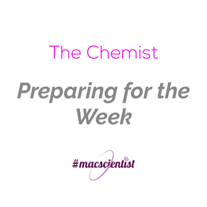 The Chemist: Preparing for the Week