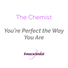 The Chemist: You're Perfect the Way You Are