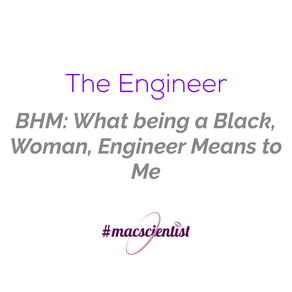 BHM: What Being a Black, Woman Engineer Means to Me.