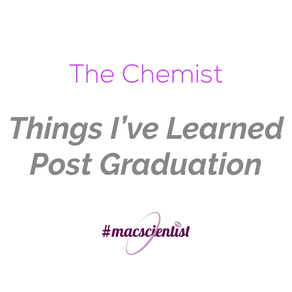 The Chemist: Things I've Learned Post Graduation