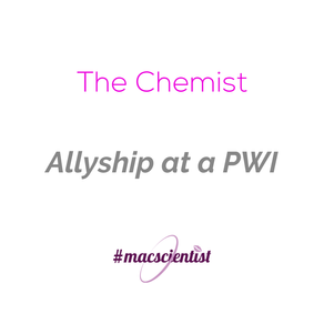The Chemist: Allyship at a PWI