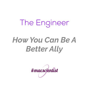 The Engineer: How You Can Be A Better Ally