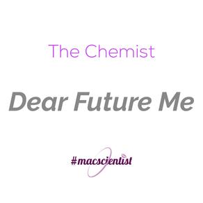 The Chemist: Dear Future Me