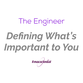 The Engineer: Define What's important to you.