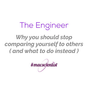The Engineer: Why You Shouldn't Compare Yourself to Others (and what you should do instead).