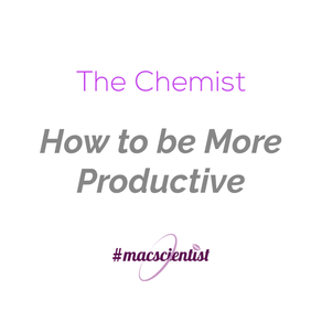 The Chemist: How to be More Productive