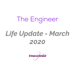 The Engineer: Life Update - March 2020