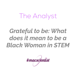 Grateful to be: What does it means to be a Black Woman in STEM