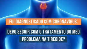 Fui diagnosticado com coronavírus: devo seguir com o tratamento do meu problema na tireoide?