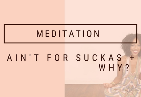 Meditation ain't for Suckas + Why?