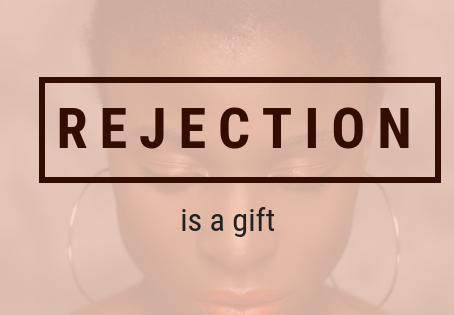 Rejection Is A Gift