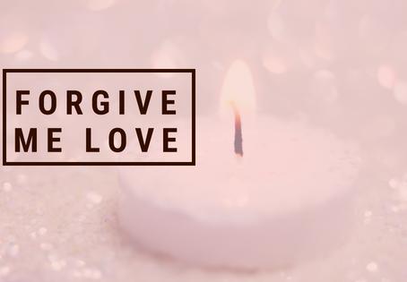 Forgive Me Love