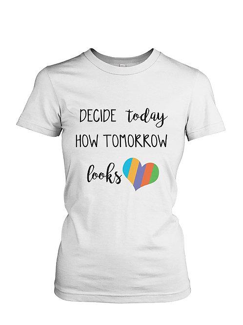 Decide Today how Tomorrow Looks - Ladies Tee