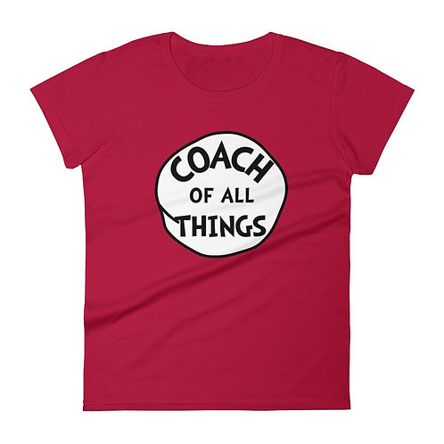 Coach of all Things T-Shirt- Women and Men