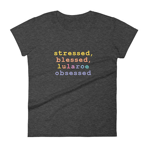 Stressed, blessed, Lularoe obsessed - T-Shirt