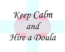 keep calm and hire a doula