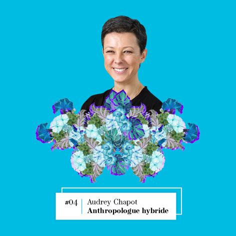 Lire l'entretien avec Audrey Chapot, Anthropologue hybride