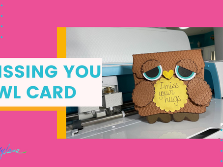 Owl Cricut Card   Missing Your Hugs