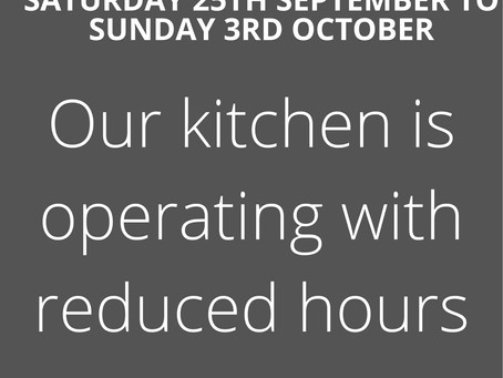 Our kitchen is operating with reduced hours from Saturday 25th September to Sunday 3rd October