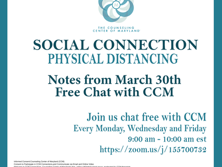 Social Connection Physical Distancing | Notes From 3/30/20 Free Chat with CCM