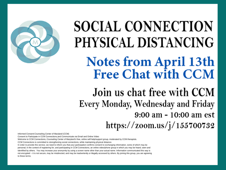 Social Connection Physical Distancing | Notes From 4/13/2020 Free Chat with CCM