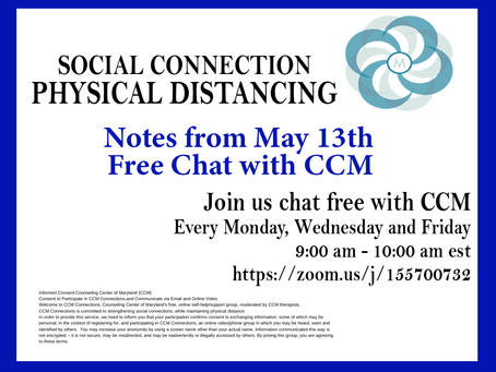 Social Connection Physical Distancing   Notes From 5/13/2020 Free Chat with CCM
