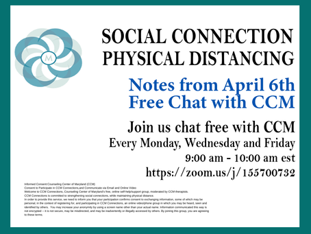 Social Connection Physical Distancing | Notes From 4/6/2020 Free Chat with CCM