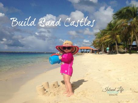 Build Sand Castles.