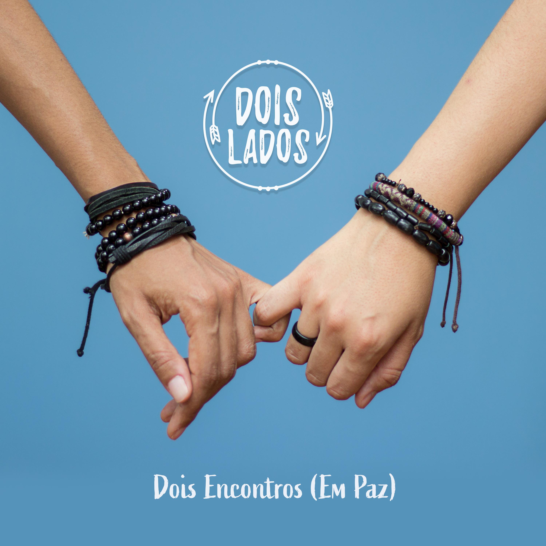 """Single """"Dois Encontros (Em Paz)"""" (2019)"""