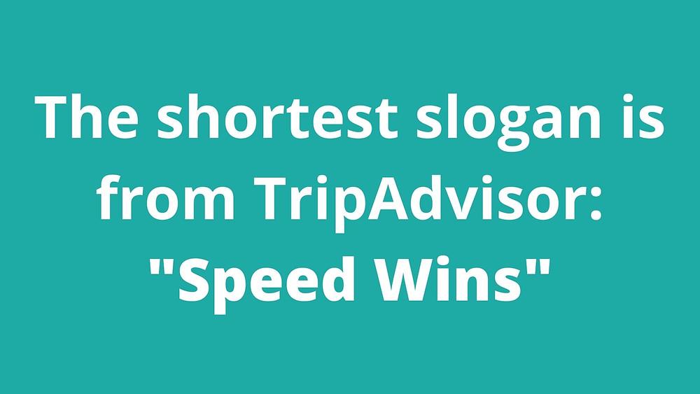 "The shortest slogan is from TripAdvisor: ""Speed Wins"""