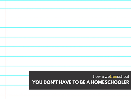 You don't have to be a homeschooler to freeschool.