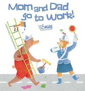 MOM AND DAD GO TO WORK