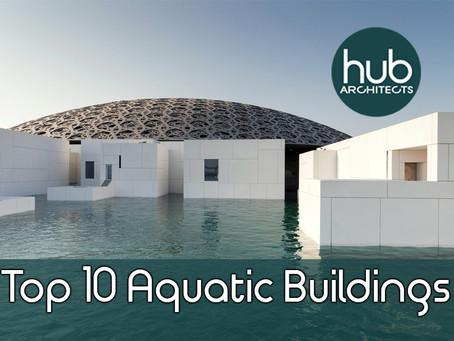 Top Ten Aquatic Buildings around the world