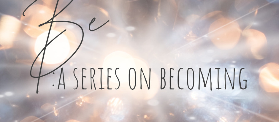 A New Series on Becoming