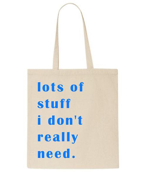 Lots of Stuff I don't really need Tote Bag