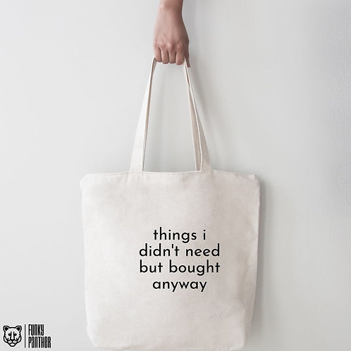 things i didn't need - tote bag