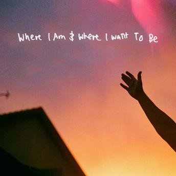 Where I Am & Where I Want To Be