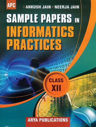 Sample Papers in Informatics Practices Class- XII