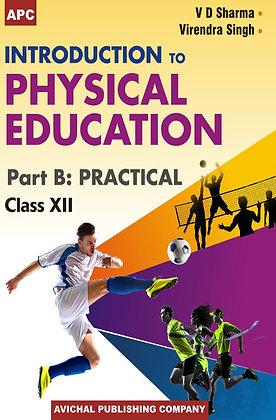 Introduction to Physical Education Part B: Practical Class-XII