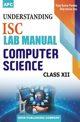 Understanding I.S.C. Lab Manual Computer Science- XII