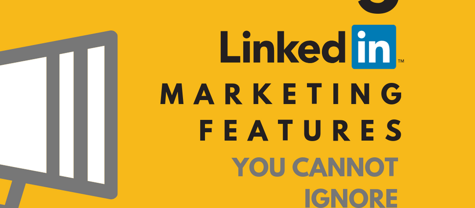5 LinkedIn Marketing Features You Cannot Ignore