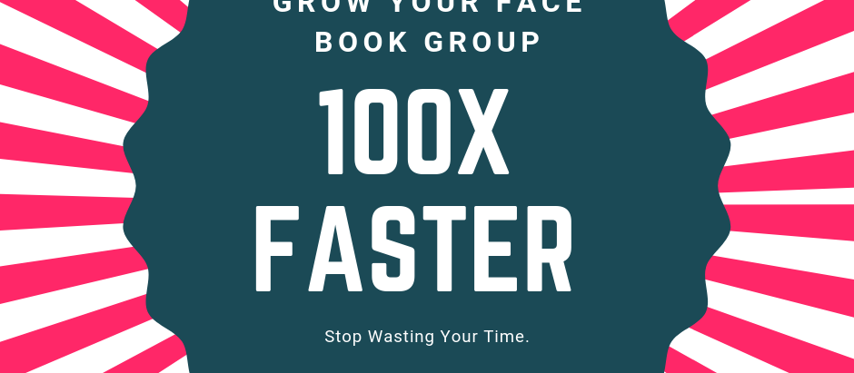 Grow Your Facebook Group 100x Faster