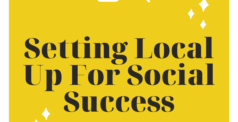 Setting Local Up For Social Success